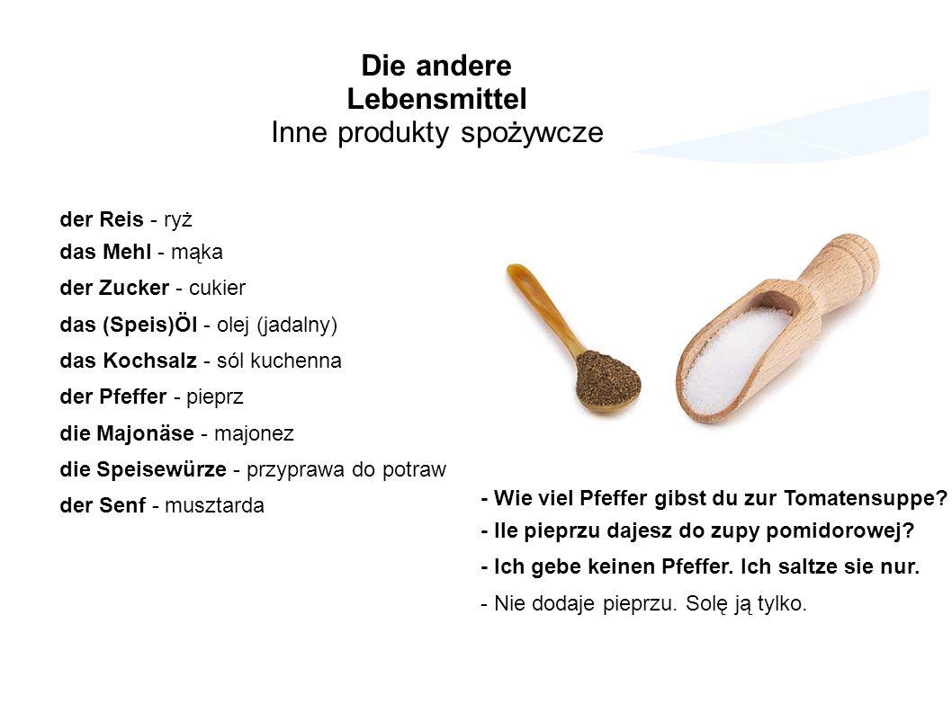 Die andere Lebensmittel Inne produkty spożywcze der Reis - ryż das Mehl - mąka der Zucker - cukier das (Speis)Öl - olej (jadalny) das Kochsalz - sól k
