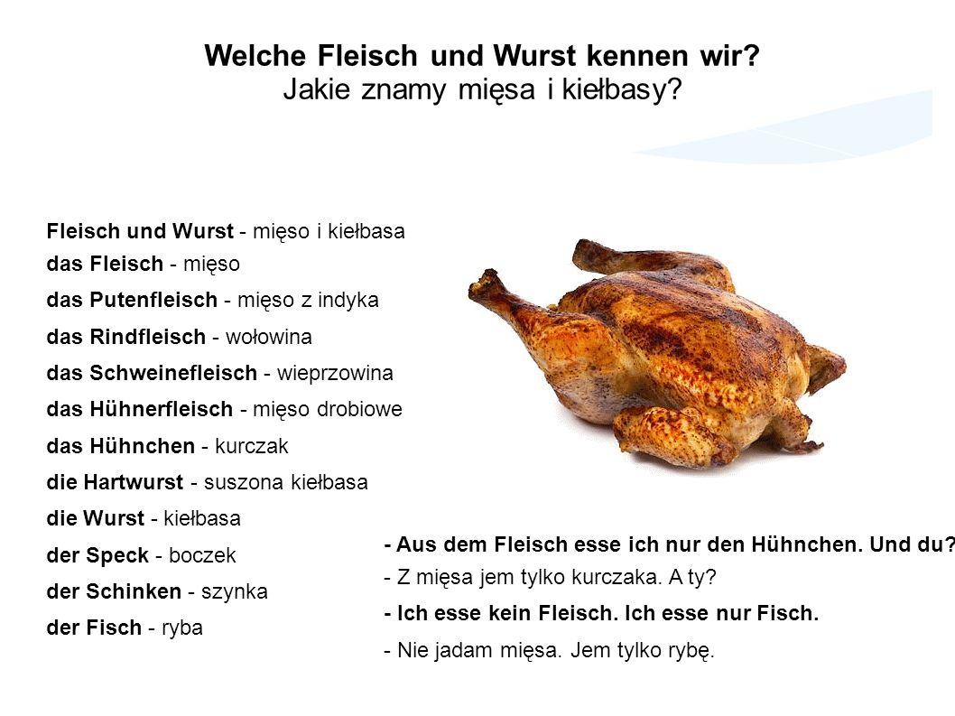 Fleisch und Wurst - mięso i kiełbasa das Fleisch - mięso das Putenfleisch - mięso z indyka das Rindfleisch - wołowina das Schweinefleisch - wieprzowin