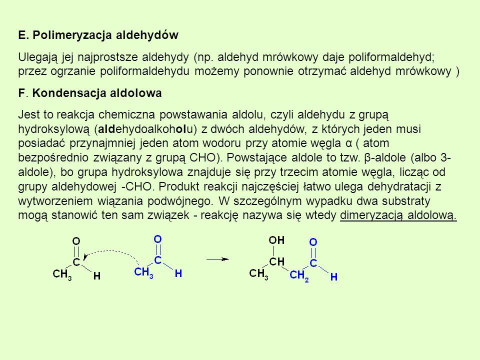 E. Polimeryzacja aldehydów Ulegają jej najprostsze aldehydy (np. aldehyd mrówkowy daje poliformaldehyd; przez ogrzanie poliformaldehydu możemy ponowni