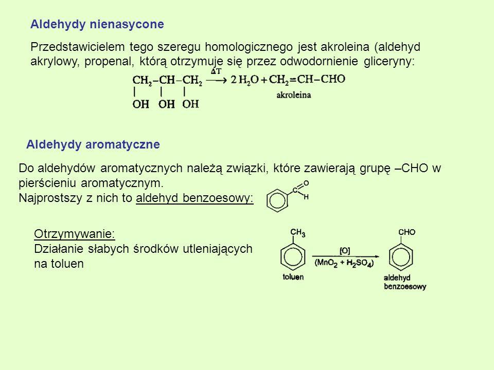 Aldehydy nienasycone Przedstawicielem tego szeregu homologicznego jest akroleina (aldehyd akrylowy, propenal, którą otrzymuje się przez odwodornienie
