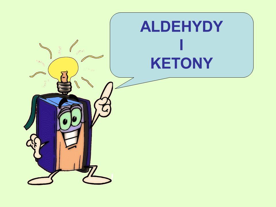 Grupa karbonylowa Aldehydy i ketony Aldehydy Nazewnictwo Otrzymywanie Właściwości chemiczne Aldehydy nienasycone Aldehydy aromatyczne Ketony Nazewnictwo Otrzymywanie Właściwości chemiczne Właściwości fizyczne i zastosowanie aldehydów i ketonów Podsumowanie Dla dociekliwych Spis treści
