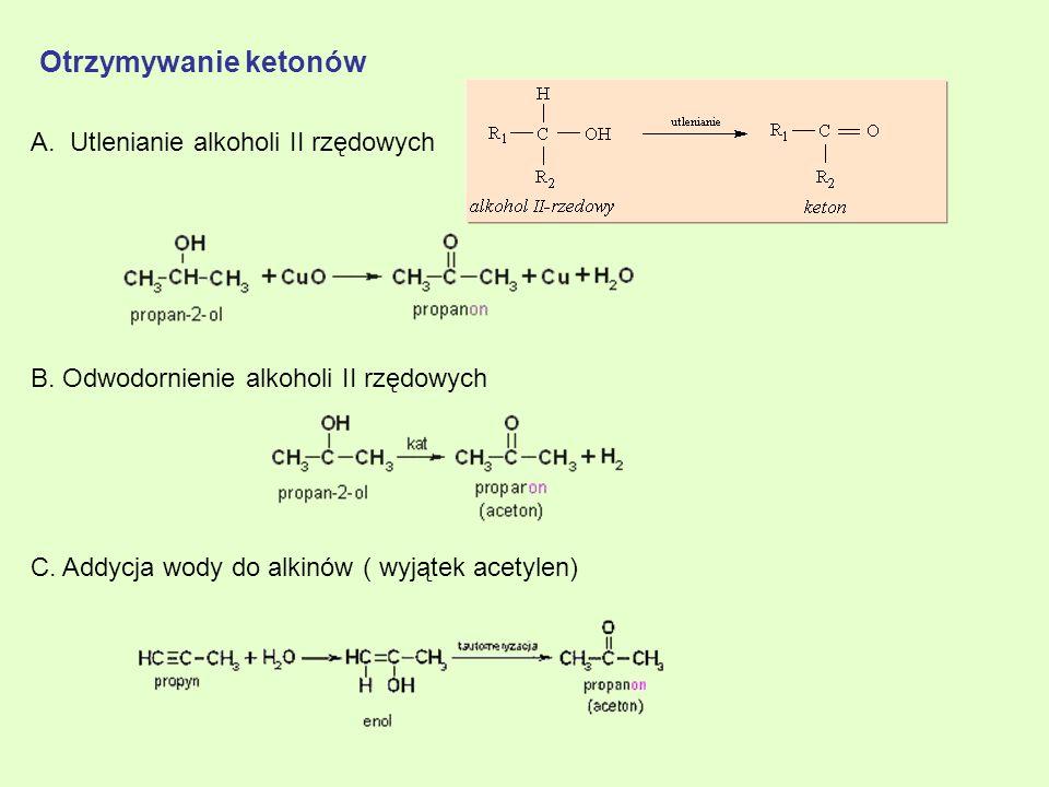 Otrzymywanie ketonów A.Utlenianie alkoholi II rzędowych B. Odwodornienie alkoholi II rzędowych C. Addycja wody do alkinów ( wyjątek acetylen)