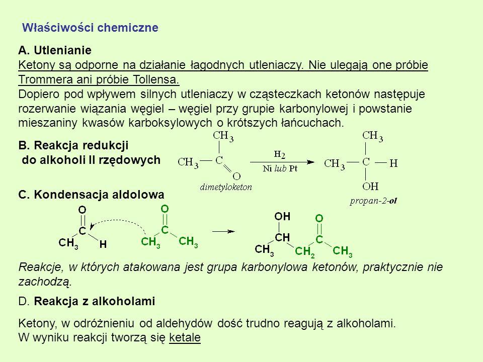 A. Utlenianie Ketony są odporne na działanie łagodnych utleniaczy. Nie ulegają one próbie Trommera ani próbie Tollensa. Dopiero pod wpływem silnych ut