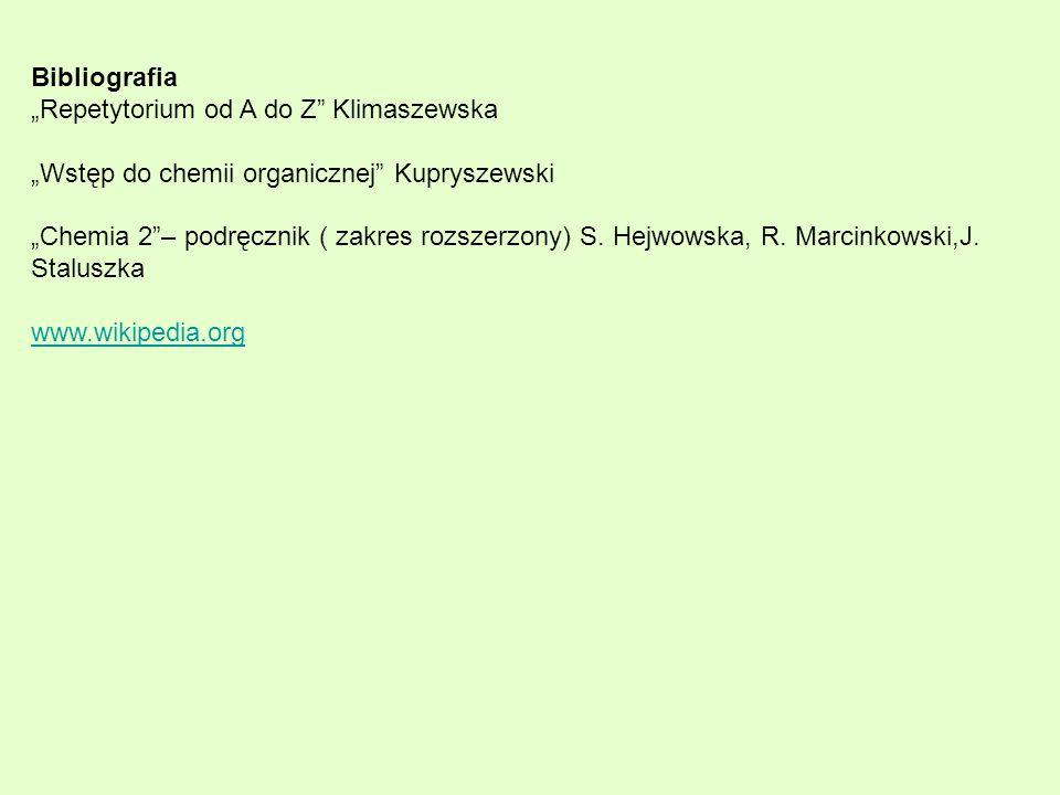 Bibliografia Repetytorium od A do Z Klimaszewska Wstęp do chemii organicznej Kupryszewski Chemia 2– podręcznik ( zakres rozszerzony) S. Hejwowska, R.