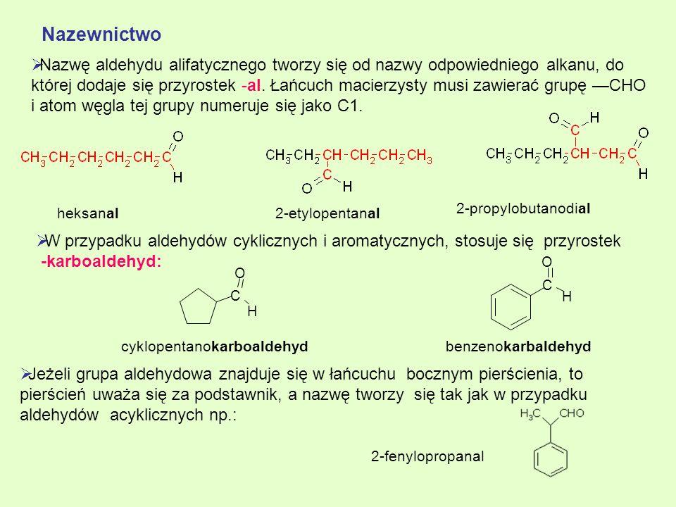 W przypadku aldehydów cyklicznych i aromatycznych, stosuje się przyrostek -karboaldehyd: Nazwę aldehydu alifatycznego tworzy się od nazwy odpowiednieg
