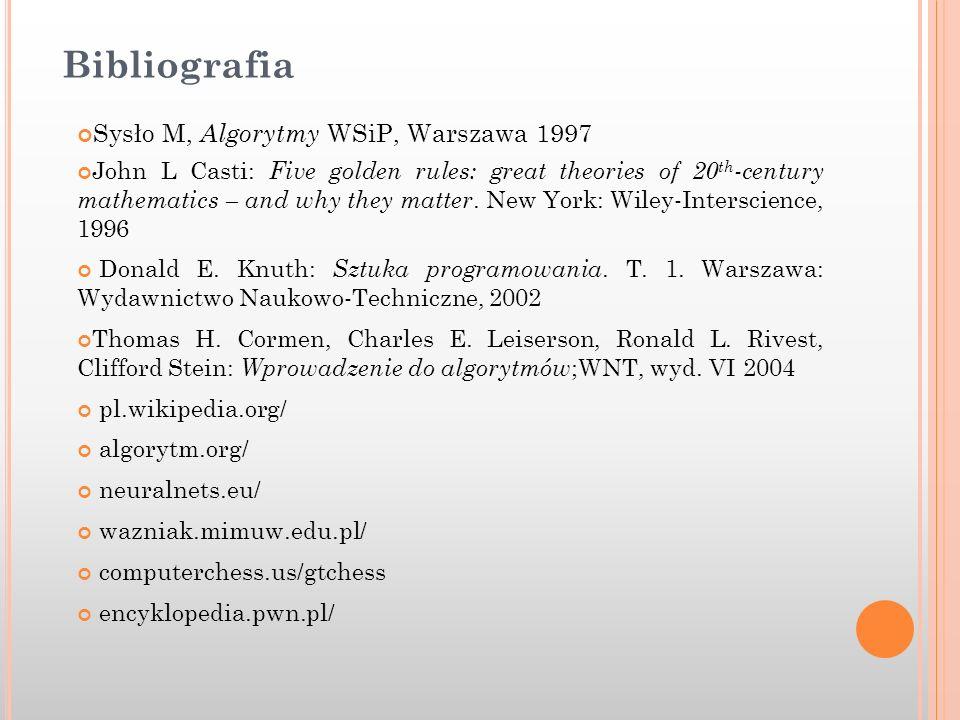 Bibliografia Sysło M, Algorytmy WSiP, Warszawa 1997 John L Casti: Five golden rules: great theories of 20 th -century mathematics – and why they matte