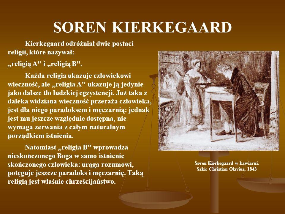SOREN KIERKEGAARD Kierkegaard odróżniał dwie postaci religii, które nazywał: religią A