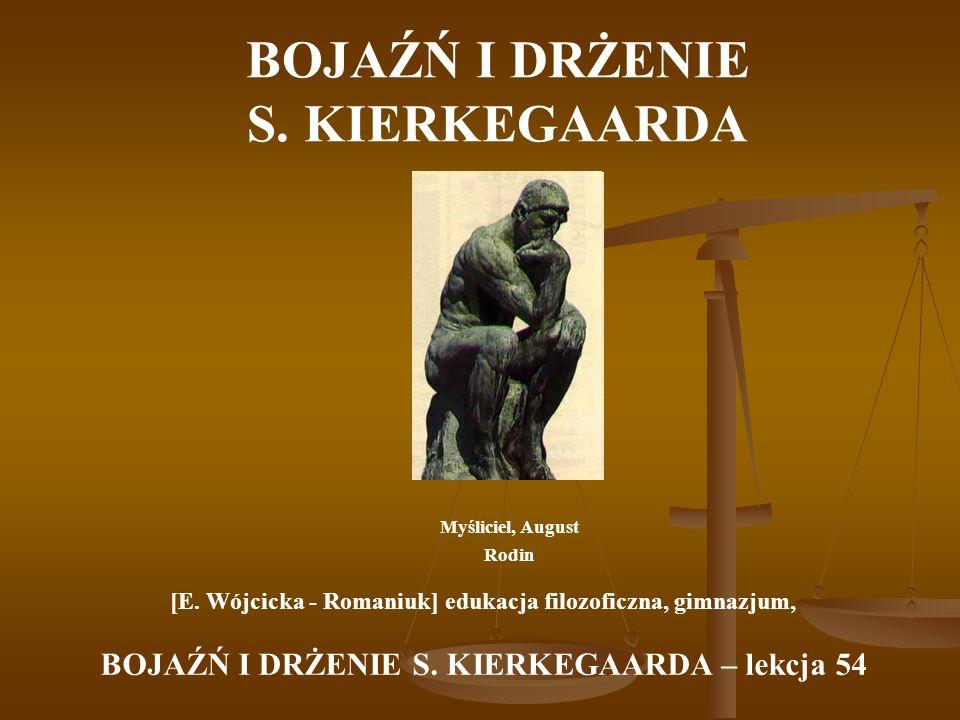 BOJAŹŃ I DRŻENIE S. KIERKEGAARDA Myśliciel, August Rodin [E. Wójcicka - Romaniuk] edukacja filozoficzna, gimnazjum, BOJAŹŃ I DRŻENIE S. KIERKEGAARDA –