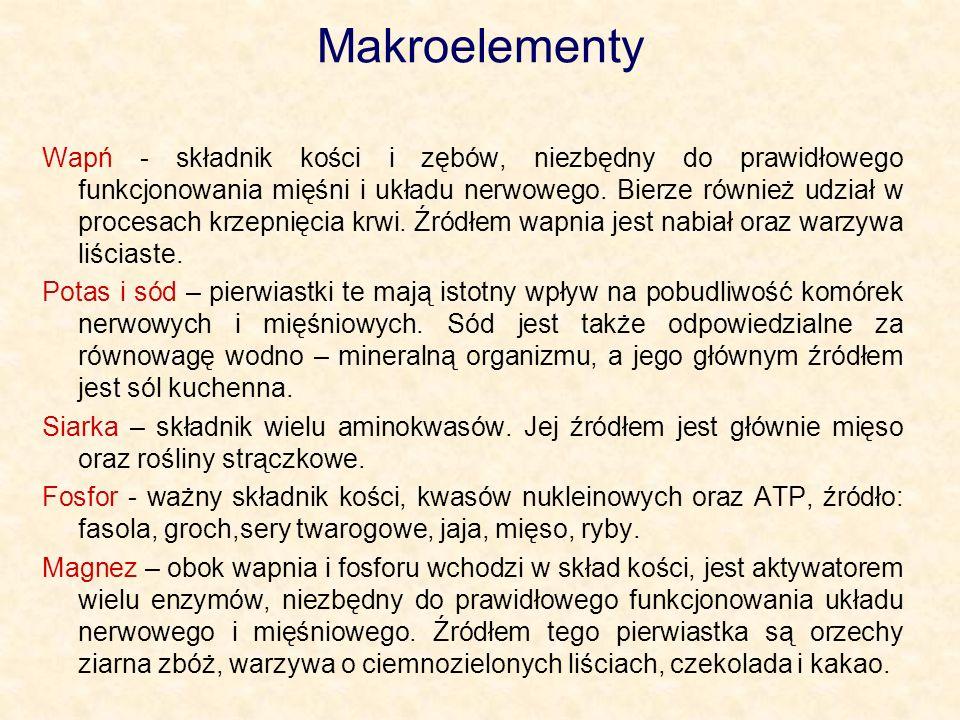 Makroelementy Wapń - składnik kości i zębów, niezbędny do prawidłowego funkcjonowania mięśni i układu nerwowego. Bierze również udział w procesach krz