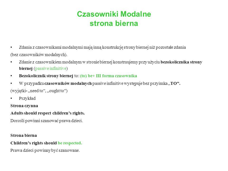 Czasowniki Modalne strona bierna Zdania z czasownikami modalnymi mają inną konstrukcję strony biernej niż pozostałe zdania (bez czasowników modalnych)