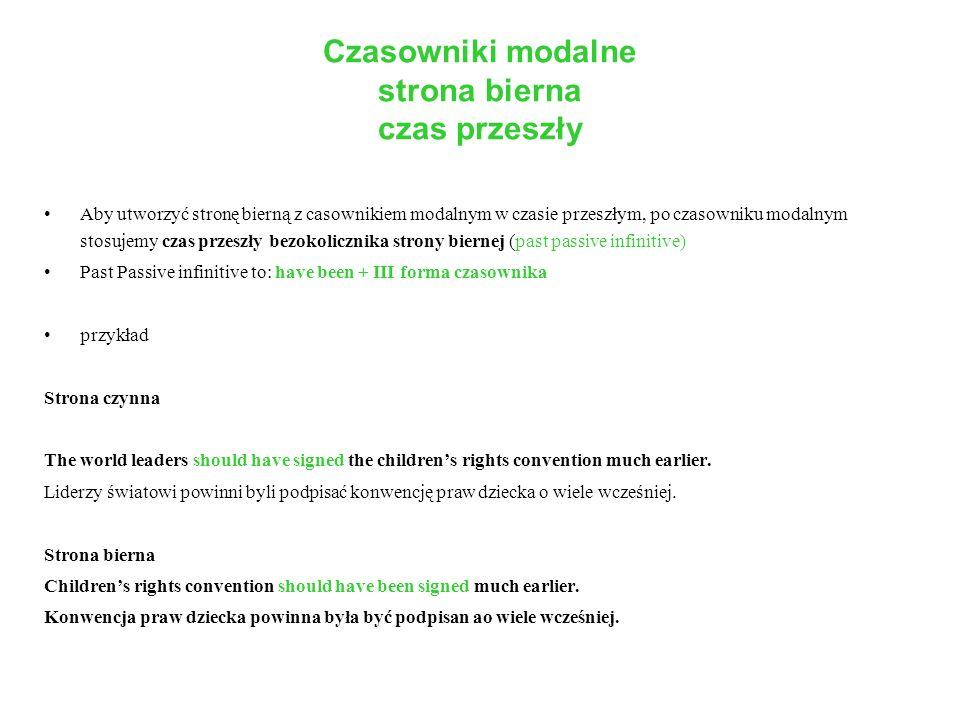 Czasowniki modalne strona bierna czas przeszły Aby utworzyć stronę bierną z casownikiem modalnym w czasie przeszłym, po czasowniku modalnym stosujemy