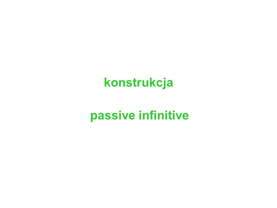 konstrukcja passive infinitive