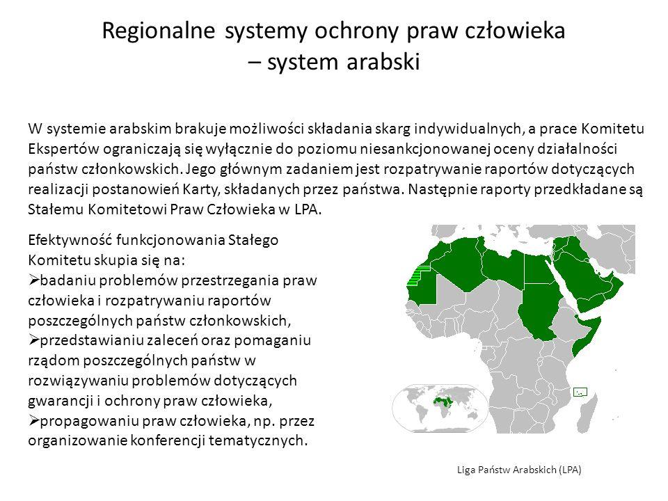 Regionalne systemy ochrony praw człowieka – system arabski W systemie arabskim brakuje możliwości składania skarg indywidualnych, a prace Komitetu Eks