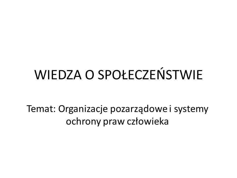 WIEDZA O SPOŁECZEŃSTWIE Temat: Organizacje pozarządowe i systemy ochrony praw człowieka