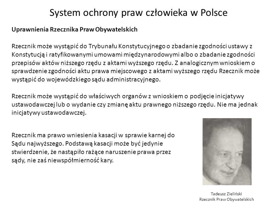 System ochrony praw człowieka w Polsce Uprawnienia Rzecznika Praw Obywatelskich Rzecznik może wystąpić do Trybunału Konstytucyjnego o zbadanie zgodnoś
