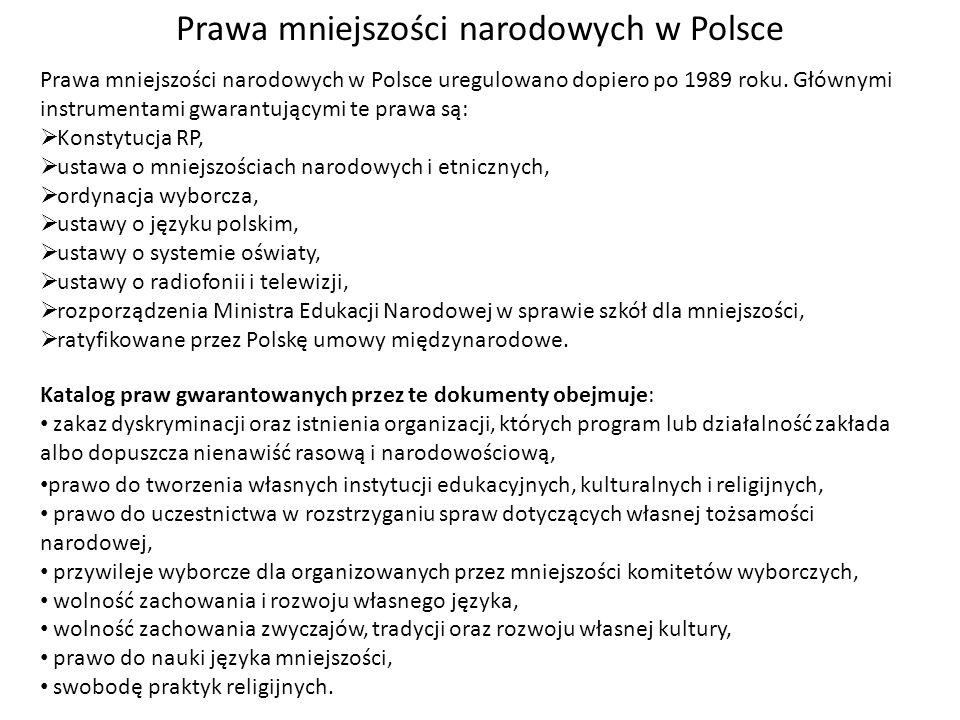 Prawa mniejszości narodowych w Polsce Prawa mniejszości narodowych w Polsce uregulowano dopiero po 1989 roku. Głównymi instrumentami gwarantującymi te