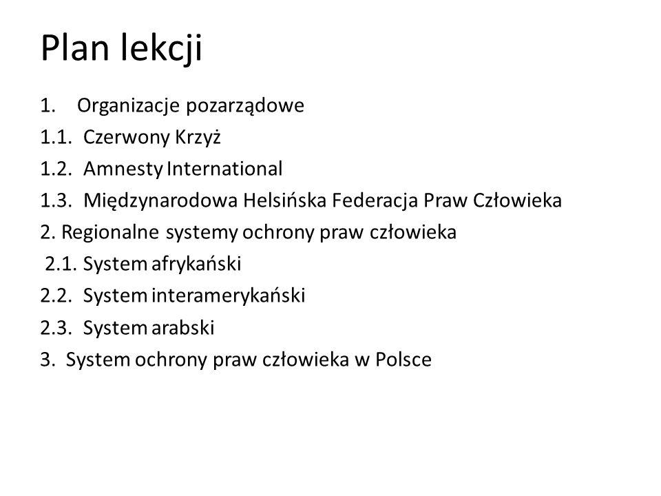Plan lekcji 1.Organizacje pozarządowe 1.1. Czerwony Krzyż 1.2. Amnesty International 1.3. Międzynarodowa Helsińska Federacja Praw Człowieka 2. Regiona