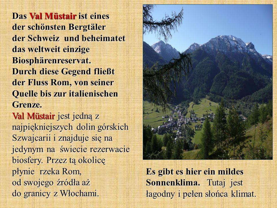 Das Val Müstair ist eines der schönsten Bergtäler der Schweiz und beheimatet das weltweit einzige Biosphärenreservat. Durch diese Gegend fließt der Fl