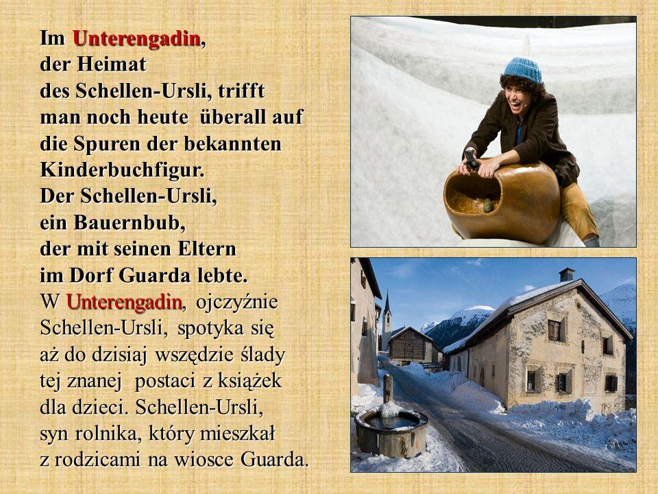 Im Unterengadin, der Heimat des Schellen-Ursli, trifft man noch heute überall auf die Spuren der bekannten Kinderbuchfigur. Der Schellen-Ursli, ein Ba