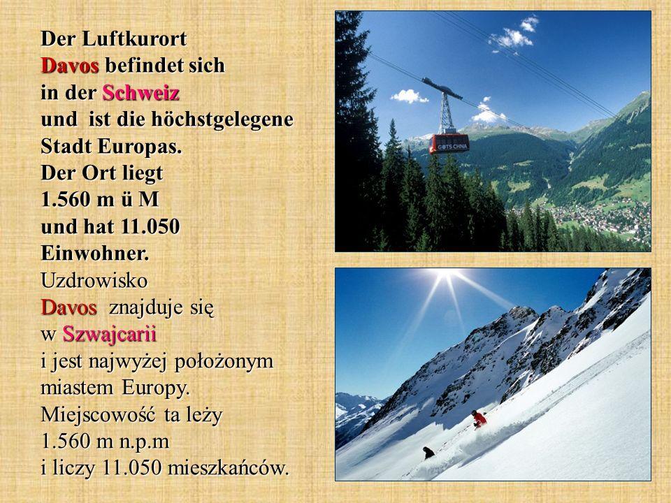 Der Luftkurort Davos befindet sich in der Schweiz und ist die höchstgelegene Stadt Europas. Der Ort liegt 1.560 m ü M und hat 11.050 Einwohner. Uzdrow