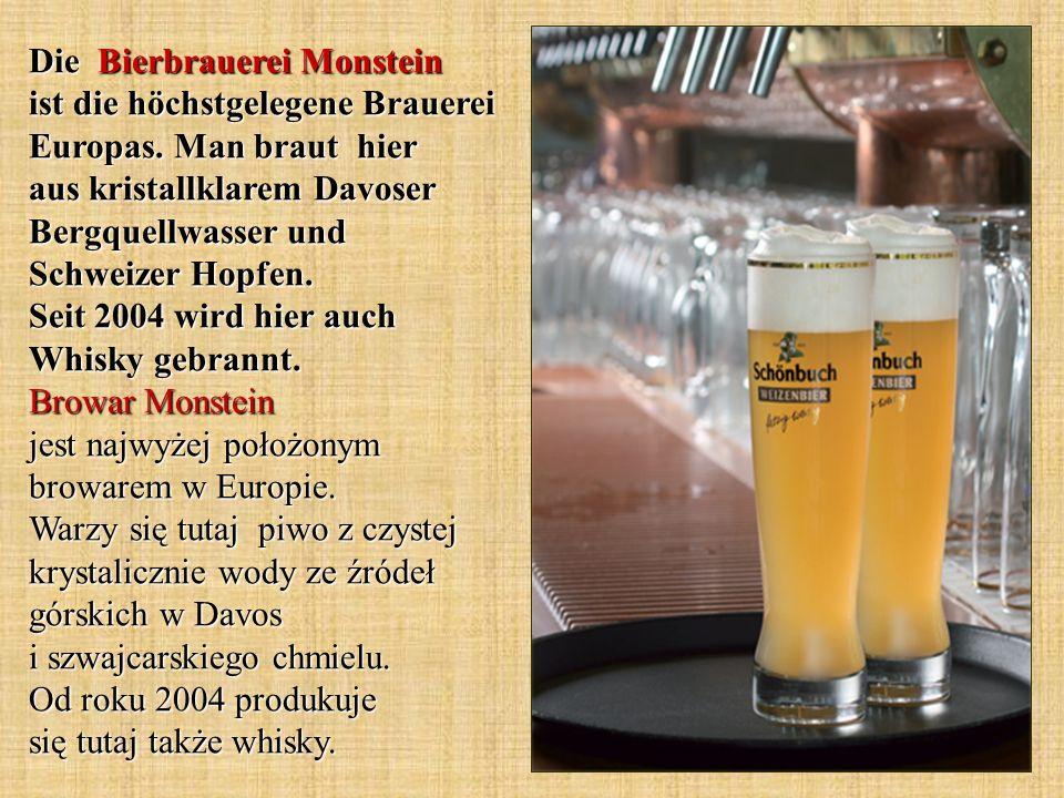 Die Bierbrauerei Monstein ist die höchstgelegene Brauerei Europas. Man braut hier aus kristallklarem Davoser Bergquellwasser und Schweizer Hopfen. Sei