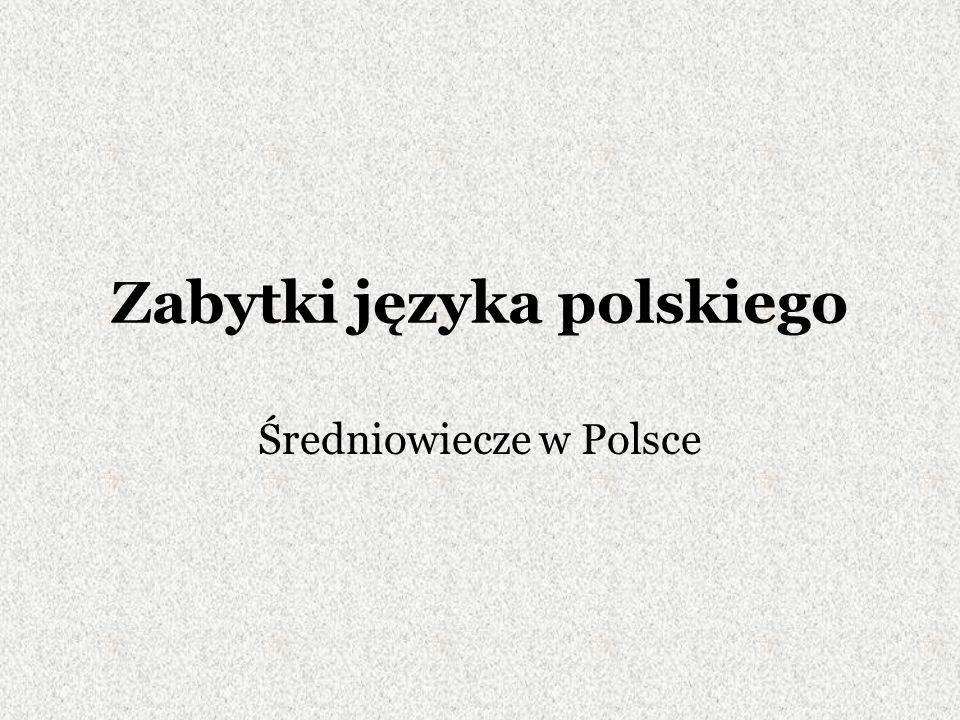 Najstarsze teksty zapisane w języku polskim Biblia królowej Zofii (szaroszpatacka) powstała w połowie XV wieku.