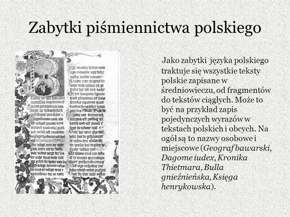 Pojedyncze zdania w języku polskim Czasem zapisywano pojedyncze zdania (Księga henrykowska) czy glosy, czyli polskie odpowiedniki trudniejszych wyrazów łacińskich (na przykład - w tekstach kazań, chociażby Kazań gnieźnieńskich).
