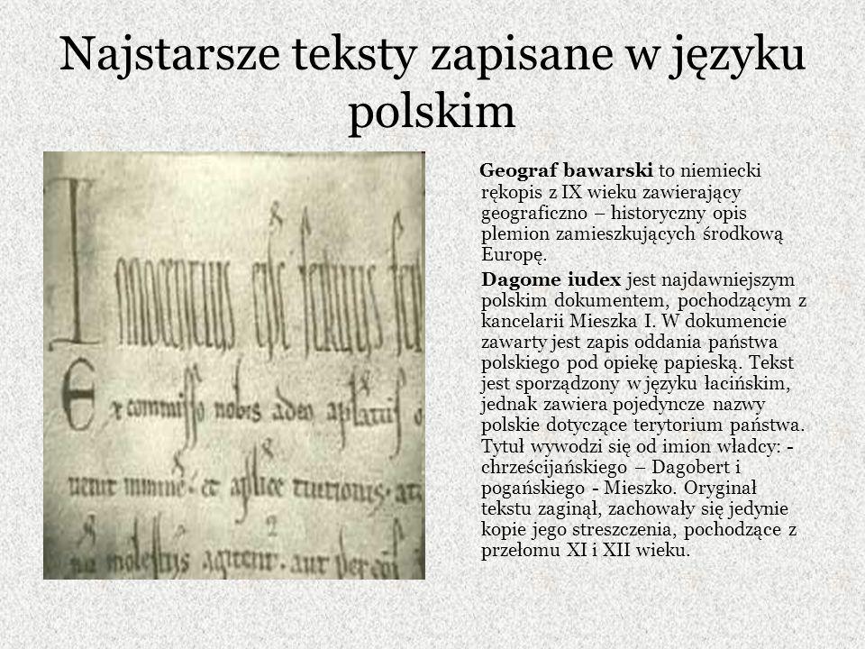 Najstarsze teksty zapisane w języku polskim Kronika Thietmara, biskupa niemieckiego, pochodzi z XI wieku i zawiera m.
