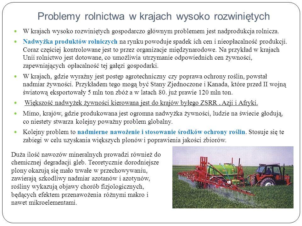 Problemy rolnictwa w krajach wysoko rozwiniętych W krajach wysoko rozwiniętych gospodarczo głównym problemem jest nadprodukcja rolnicza. Nadwyżka prod