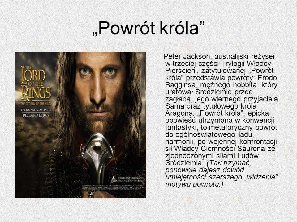 Powrót króla Peter Jackson, australijski reżyser w trzeciej części Trylogii Władcy Pierścieni, zatytułowanej Powrót króla przedstawia powroty: Frodo B