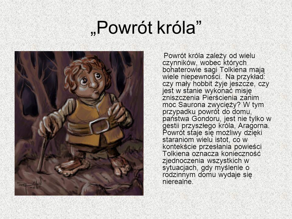 Powrót króla Powrót króla zależy od wielu czynników, wobec których bohaterowie sagi Tolkiena mają wiele niepewności. Na przykład: czy mały hobbit żyje