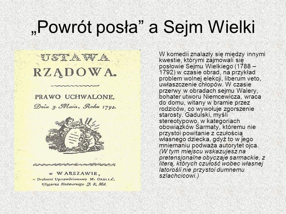 Powrót posła a Sejm Wielki W komedii znalazły się między innymi kwestie, którymi zajmowali się posłowie Sejmu Wielkiego (1788 – 1792) w czasie obrad,