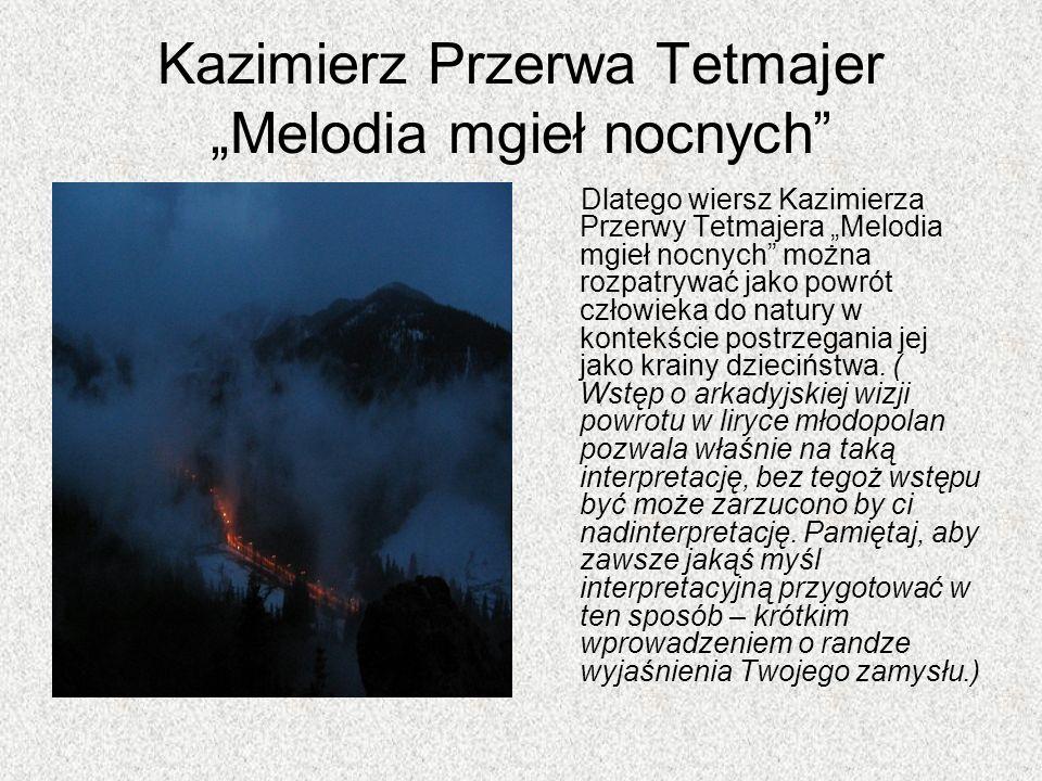 Kazimierz Przerwa Tetmajer Melodia mgieł nocnych Dlatego wiersz Kazimierza Przerwy Tetmajera Melodia mgieł nocnych można rozpatrywać jako powrót człow