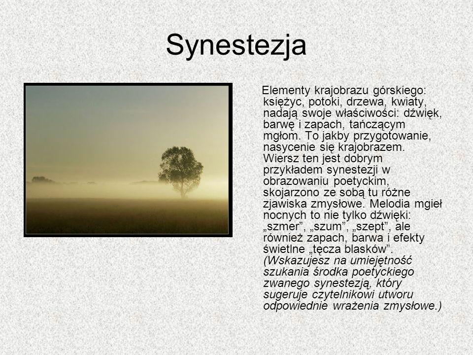 Synestezja Elementy krajobrazu górskiego: księżyc, potoki, drzewa, kwiaty, nadają swoje właściwości: dźwięk, barwę i zapach, tańczącym mgłom. To jakby