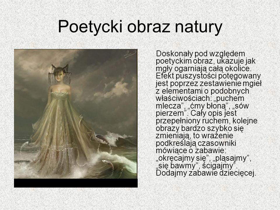 Poetycki obraz natury Doskonały pod względem poetyckim obraz, ukazuje jak mgły ogarniają całą okolice. Efekt puszystości potęgowany jest poprzez zesta