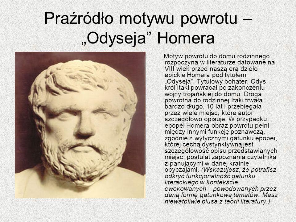 Praźródło motywu powrotu – Odyseja Homera Motyw powrotu do domu rodzinnego rozpoczyna w literaturze datowane na VIII wiek przed naszą erą dzieło epick