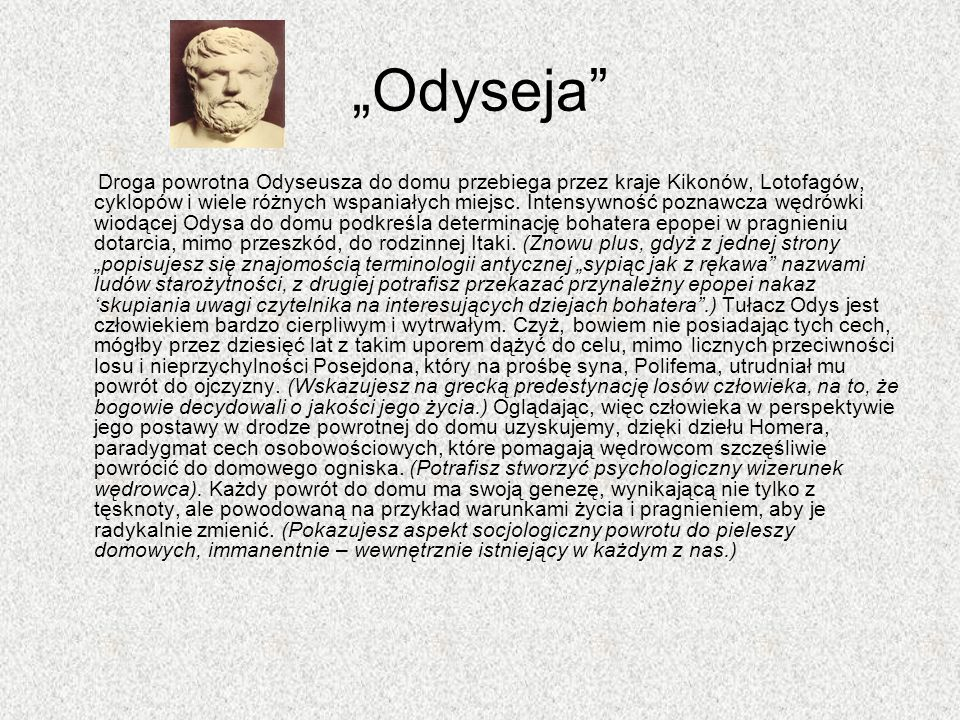Odyseja Droga powrotna Odyseusza do domu przebiega przez kraje Kikonów, Lotofagów, cyklopów i wiele różnych wspaniałych miejsc. Intensywność poznawcza