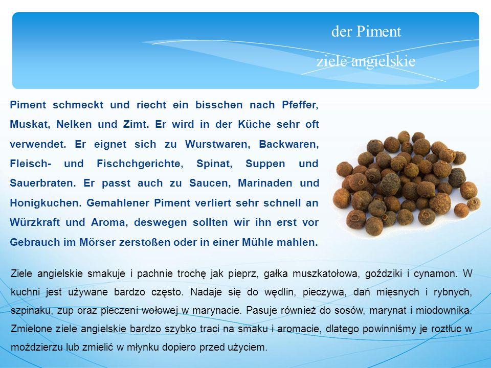 der Piment ziele angielskie Piment schmeckt und riecht ein bisschen nach Pfeffer, Muskat, Nelken und Zimt.