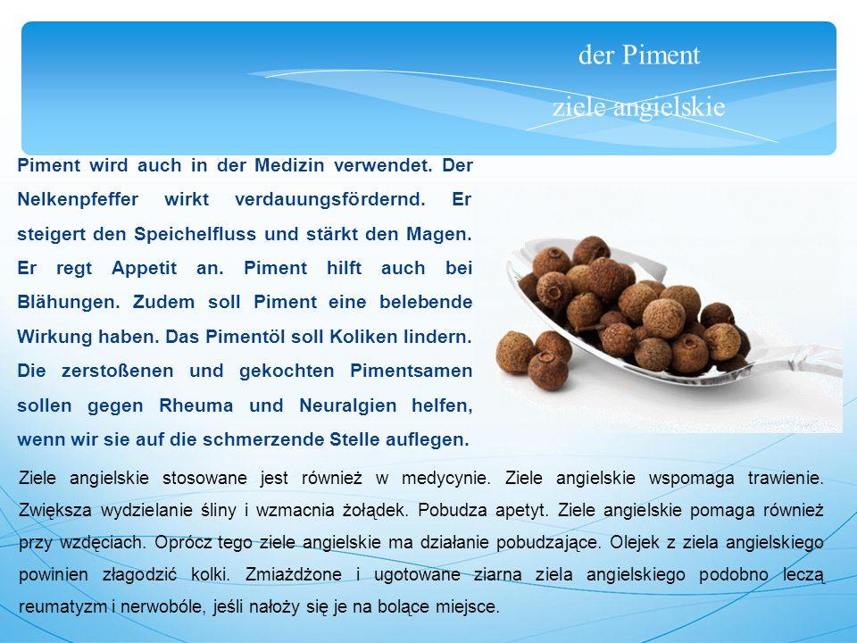 der Piment ziele angielskie Piment wird auch in der Medizin verwendet.