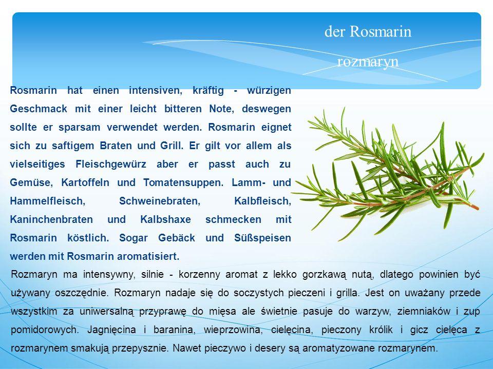 der Rosmarin rozmaryn Rosmarin hat einen intensiven, kräftig - würzigen Geschmack mit einer leicht bitteren Note, deswegen sollte er sparsam verwendet werden.