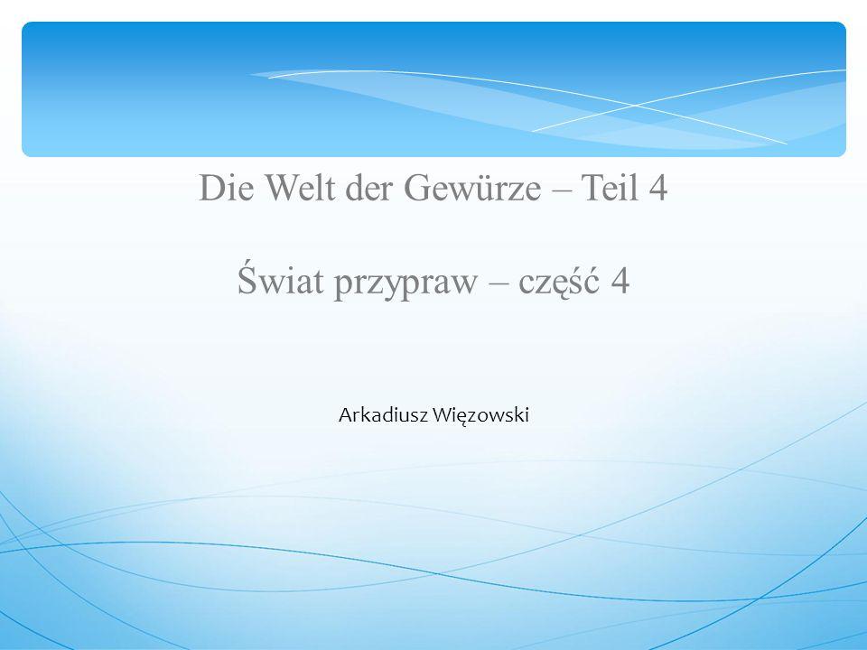 Die Welt der Gewürze – Teil 4 Świat przypraw – część 4 Arkadiusz Więzowski