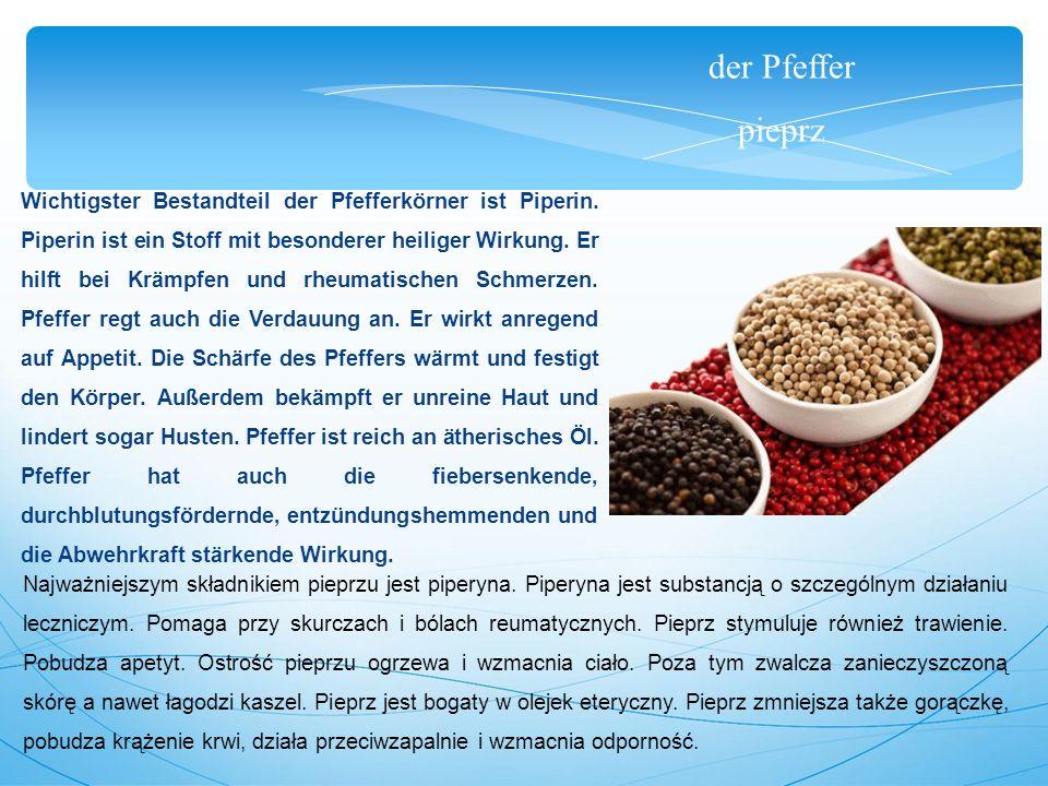 der Pfeffer pieprz Wichtigster Bestandteil der Pfefferkörner ist Piperin.