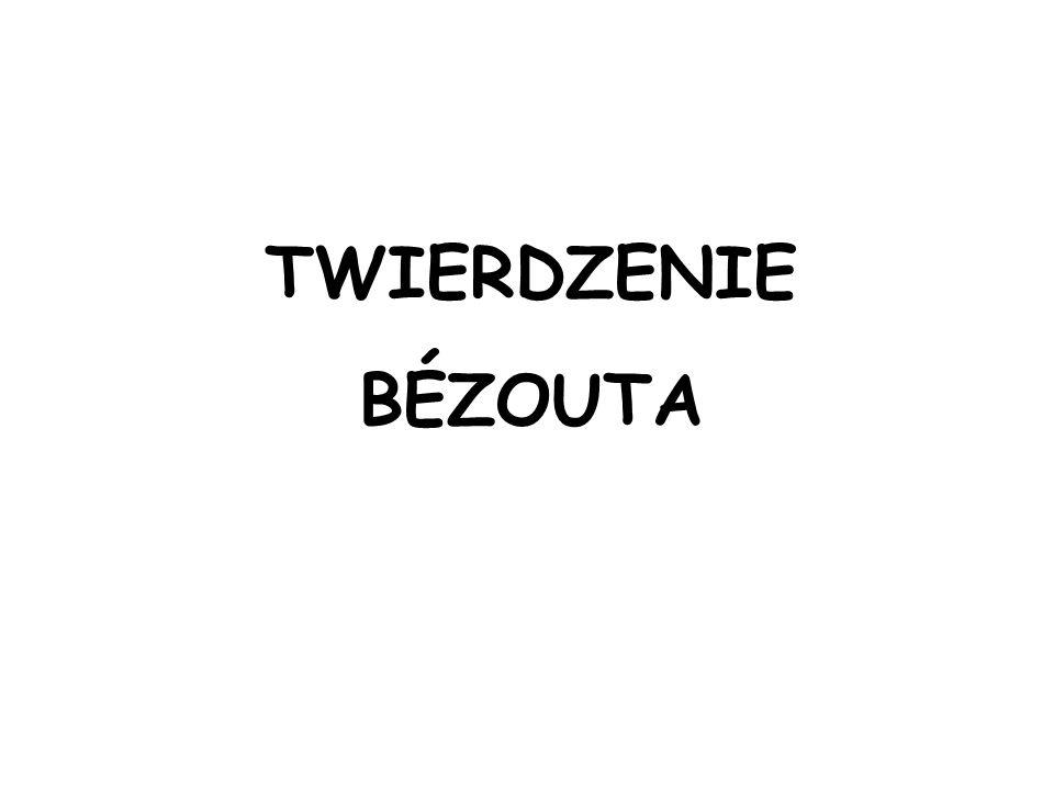 TWIERDZENIE BÉZOUTA