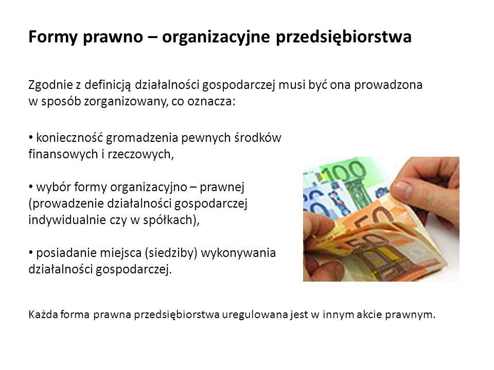 Formy prawno – organizacyjne przedsiębiorstwa Zgodnie z definicją działalności gospodarczej musi być ona prowadzona w sposób zorganizowany, co oznacza