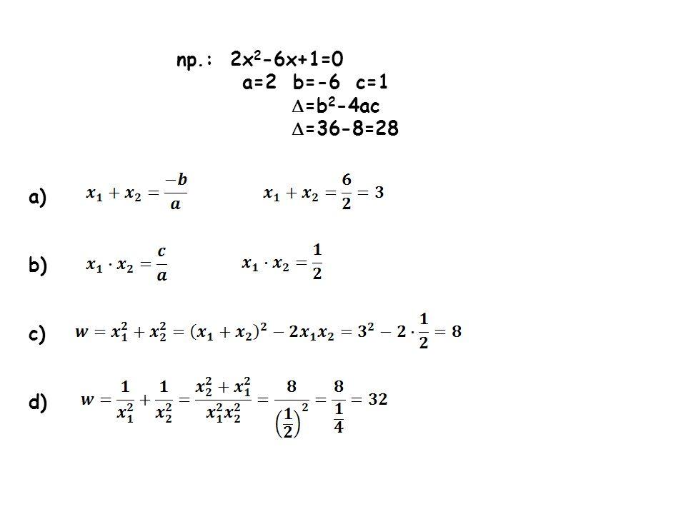 np.: 2x 2 -6x+1=0 a=2 b=-6 c=1 =b 2 -4ac =36-8=28 a) b) c) d)