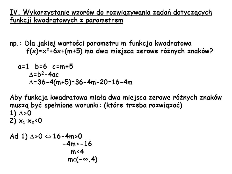IV. Wykorzystanie wzorów do rozwiązywania zadań dotyczących funkcji kwadratowych z parametrem np.: Dla jakiej wartości parametru m funkcja kwadratowa