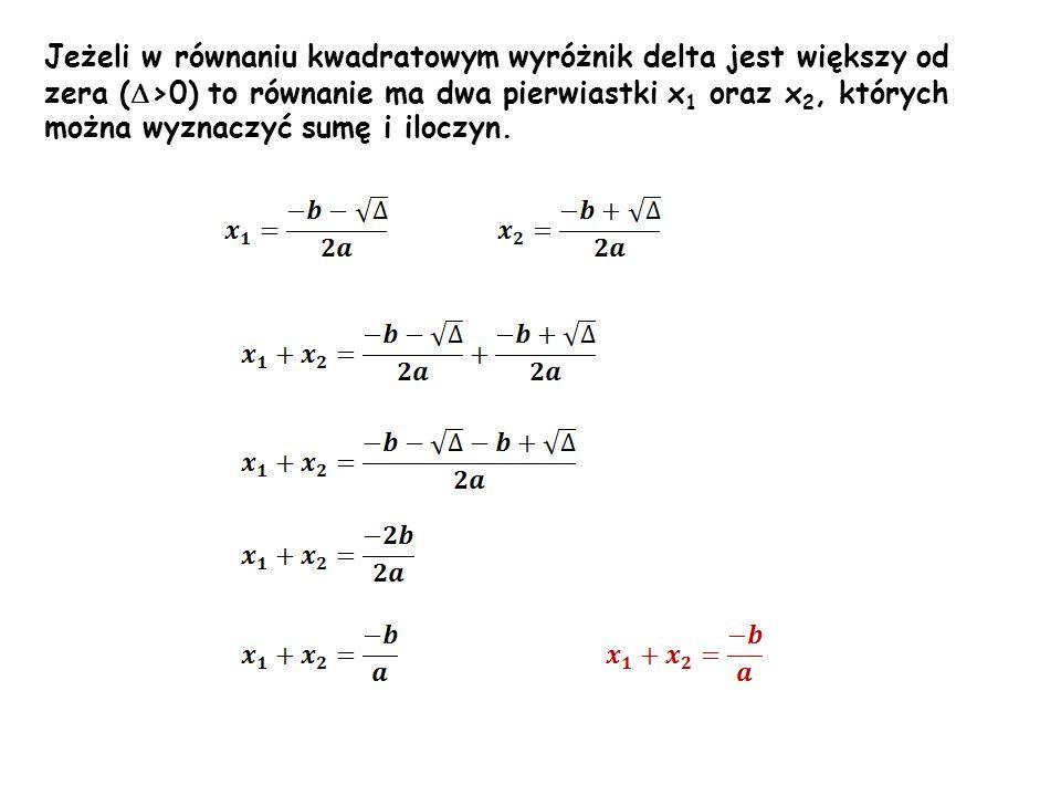 Jeżeli w równaniu kwadratowym wyróżnik delta jest większy od zera ( >0) to równanie ma dwa pierwiastki x 1 oraz x 2, których można wyznaczyć sumę i il