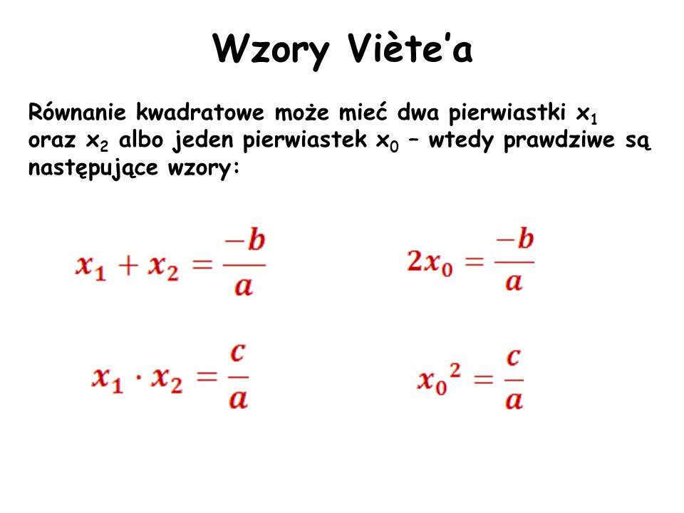 Wzory Viètea Równanie kwadratowe może mieć dwa pierwiastki x 1 oraz x 2 albo jeden pierwiastek x 0 – wtedy prawdziwe są następujące wzory: