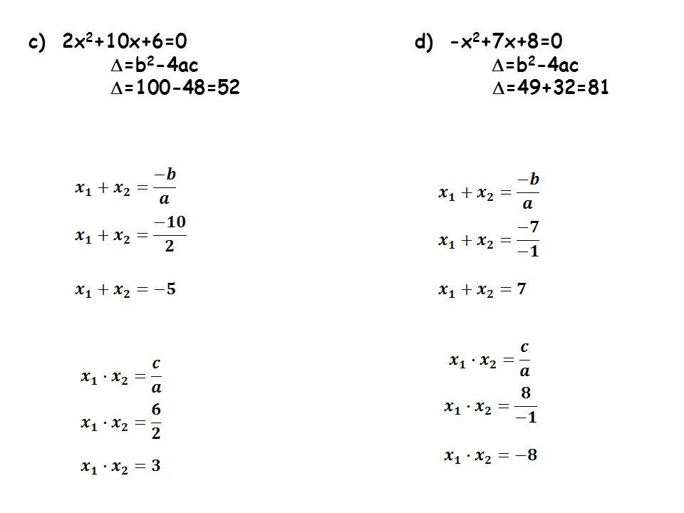 c) 2x 2 +10x+6=0 d) -x 2 +7x+8=0 =b 2 -4ac =b 2 -4ac =100-48=52 =49+32=81