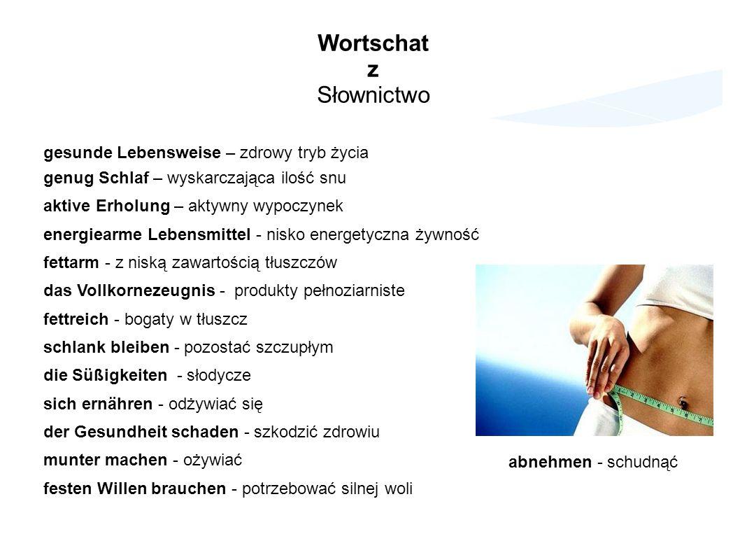 Wortschat z Słownictwo gesunde Lebensweise – zdrowy tryb życia genug Schlaf – wyskarczająca ilość snu aktive Erholung – aktywny wypoczynek energiearme